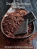 Dark Chocolate Recipes: 50 Healthy & Delicious Recipes (Superfood Book 7)