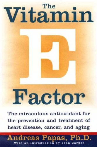 The Vitamin E Factor: The miraculous antioxidant for the prevention and treatment of heart disease, cancer, and aging by Andreas Papas cover