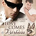 Love Comes in Darkness Audiobook by Andrew Grey Narrated by Max Lehnen