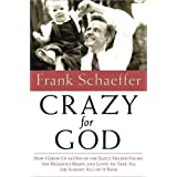 Crazy for God: How I Grew Up As One Of the Elect, Helped Found the Religious Right, and Lived to Take All (Or Almost All) Of It Backby Frank Schaeffer