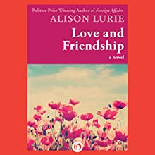 Love and Friendship: A Novel (       UNABRIDGED) by Alison Lurie Narrated by Loretta Rawlins