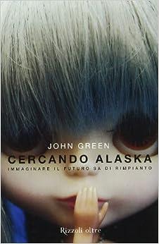 Cercando Alaska: John Green: 9788817045193: Amazon.com: Books