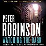 Watching the Dark: An Inspector Banks Novel, Book 20 (       UNABRIDGED) by Peter Robinson Narrated by Simon Prebble