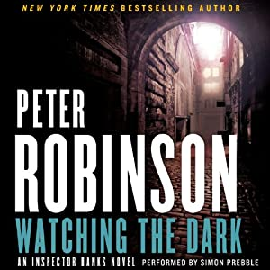 Watching the Dark: An Inspector Banks Novel, Book 20 | [Peter Robinson]