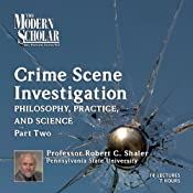 The Modern Scholar: Crime Scene Investigation, Part II: Philosophy, Practice, and Science | [Robert C. Shaler]