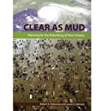 img - for Clear as Mud: Planning for the Rebuilding of New Orleans (Paperback) - Common book / textbook / text book