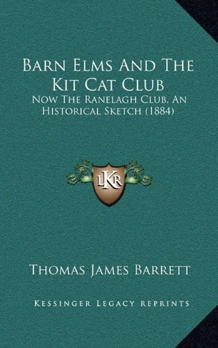 Barn Elms and the Kit Cat Club: Now the Ranelagh Club, an Historical Sketch (1884)