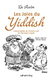 Les Joies du Yiddish : L'Encyclopédie de l'humour juif de alef bayz à zaydè (Albums et Beaux Livres) (French Edition)
