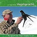 Vogelsprache: Die Sprache der Vögel verstehen lernen Hörbuch von Ralph Müller Gesprochen von:  div.