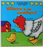 img - for Where Is My Mother? A Little Chick Flap Book book / textbook / text book