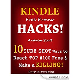 Kindle Free Promo Hacks for Authors - 10 Sure Shot Ways to Reach the Top #100 Free & Make a Killing! (English Edition)