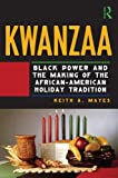 Kwanzaa: Black Power and the Making of the African-American Holiday Tradition