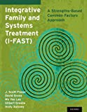 img - for Integrative Family and Systems Treatment (I-FAST): A Strengths-Based Common Factors Approach book / textbook / text book