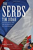 img - for The Serbs: History, Myth and the Destruction of Yugoslavia, Third Edition book / textbook / text book