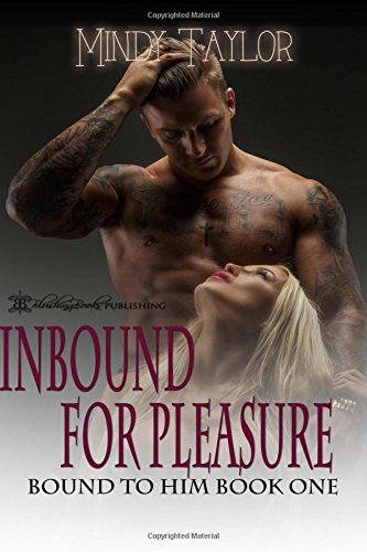 Inbound for Pleasure (Bound to Him) (Volume 1), by Mindy Taylor
