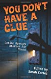 You Dont Have a Clue: Latino Mystery Stories for Teens