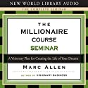 The Millionaire Course: A Visionary Plan for Creating the Life of Your Dreams (       UNABRIDGED) by Marc Allen Narrated by Marc Allen