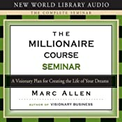 The Millionaire Course: A Visionary Plan for Creating the Life of Your Dreams | [Marc Allen]