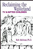 img - for Reclaiming the Wasteland: TV and Gifted Children (Perspectives on Creativity) by Robert Abelman (1995-11-30) book / textbook / text book