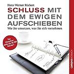 Schluss mit dem ewigen Aufschieben: Wie Sie umsetzen, was Sie sich vornehmen | Hans-Werner Rückert
