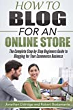 How To Blog for an Online Store: The Complete Step-by-Step Beginners Guide to Blogging for Your Ecommerce Business