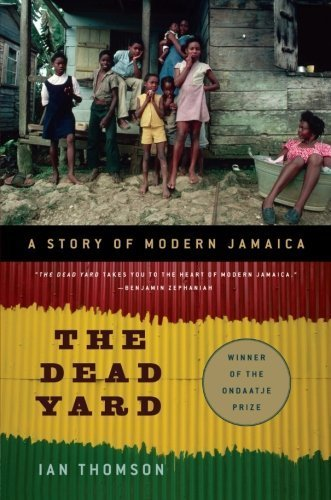 The Dead Yard: A Story of Modern Jamaica by Thomson, Ian (2011) Paperback