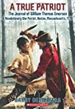 A True Patriot: The Journal of William Thomas Emerson, a Revolutionary War Patriot (0545398908) by Denenberg, Barry