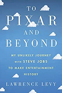 Book Cover: To Pixar and Beyond: My Unlikely Journey with Steve Jobs to Make Entertainment History