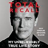 Total Recall: My Unbelievably True Life Story (Unabridged)