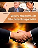 Mergers, Acquisitions, and Other Restructuring Activities, Fifth Edition: An Integrated Approach to Process, Tools, Cases, and Solutions (Academic Press Advanced Finance)