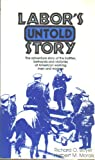 img - for Labor's Untold Story: The Adventure Story of the Battles, Betrayals and Victories of American Working Men and Women book / textbook / text book