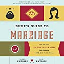 The Dude's Guide to Marriage: Ten Skills Every Husband Must Develop to Love His Wife Well (       UNABRIDGED) by Darrin Patrick, Amie Patrick Narrated by Kaleo Griffith, Tavia Gilbert
