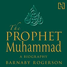 The Prophet Muhammad: A Biography Audiobook by Barnaby Rogerson Narrated by Kelly Hunter