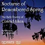 The Early Poetry of Conrad Aiken: Nocturne of Remembered Spring (       UNABRIDGED) by Conrad Aiken Narrated by Robert Bethune