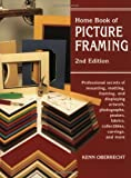 Home Book of Picture Framing: Professional Secrets of Mounting Matting, Framing and Displaying Artworks, Photographs, Posters, Fabrics, Collectibles, Carvings and More