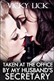 EROTICA: 2015 LESBIAN ROMANCE: TAKEN AT THE OFFICE BY MY HUSBAND'S SECRETARY (Taboo Fiction Short Erotic Sex Stories): ALPHA FEMALE: First Time Lust &     Slow Domination Control Collection Series)