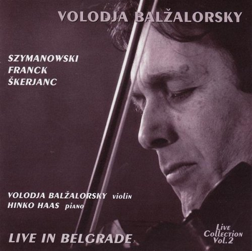 Buy Volodja Balzalorsky Live in Concert Vol. 2: Sonatas for Violin and Piano by Franck & Szymanowski (Live in Belgrade) From Amazon