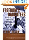 Freedom's Daughters: The Unsung Heroines of the Civil Rights Movement from 1830 to 1970
