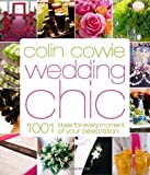 Colin Cowie Wedding Chic: 1,001 Ideas for Every Moment of Your Celebration