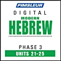 Hebrew Phase 3, Unit 21-25: Learn to Speak and Understand Hebrew with Pimsleur Language Programs  by Pimsleur