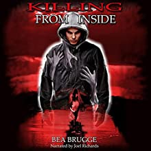 Killing from Inside (       UNABRIDGED) by Bea Brugge Narrated by Joel Richards