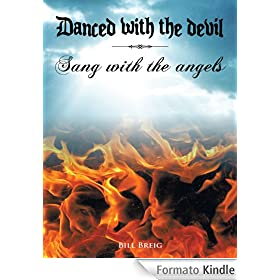 DANCED WITH THE DEVIL SANG WITH THE ANGELS