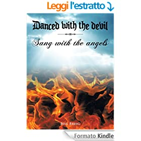 DANCED WITH THE DEVIL SANG WITH THE ANGELS (English Edition)
