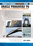 Project Planning and Control Using Oracle Primavera P6 Versions 8.1, 8.2 & 8.3 Professional Client & Optional Client Spiralbound