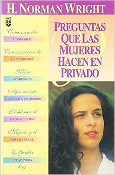 Preguntas Mujeres Hacen En Priv = Questions Women Ask (Spanish Edition): H. Norman Wright