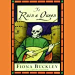 To Ruin a Queen (       UNABRIDGED) by Fiona Buckley Narrated by Nadia May