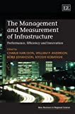 img - for The Management and Measurement of Infrastructure: Performance, Efficiency and Innovation (New Horizons in Regional Science) book / textbook / text book