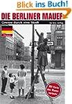 Die Berliner Mauer: Grenze durch eine...