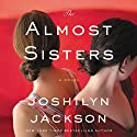 The Almost Sisters: A Novel Audiobook by Joshilyn Jackson Narrated by Joshilyn Jackson