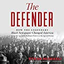 The Defender: How the Legendary Black Newspaper Changed America; from the Age of the Pullman Porters to the Age of Obama Audiobook by Ethan Michaeli Narrated by William Hughes